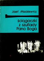 Mackiewicz Sciagaczki Ściągaczki z szuflady Pana Boga Wydawnictwo Baza 1989 k003985 Muzeum Wolnego Słowa www.m-ws.pl/muzeum/